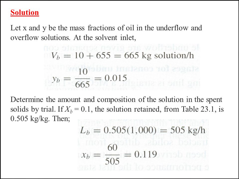 Solution Let x and y be the mass fractions of oil in the underflow and overflow solutions.