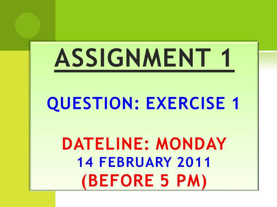 ASSIGNMENT 1 QUESTION: EXERCISE 1 DATELINE: MONDAY 14 FEBRUARY 2011 (BEFORE 5 PM)