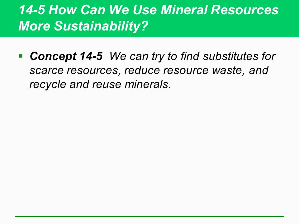 14-5 How Can We Use Mineral Resources More Sustainability