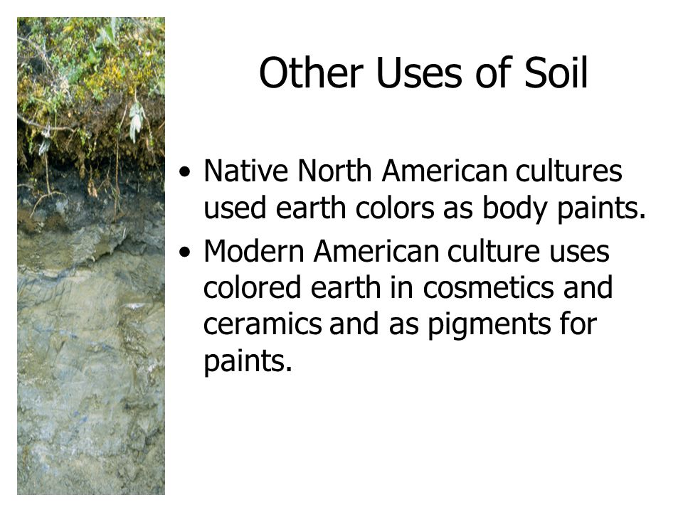 Other Uses of Soil Native North American cultures used earth colors as body paints.