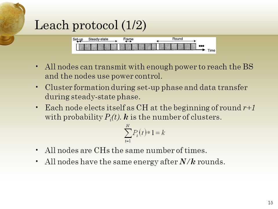 Leach protocol (1/2) All nodes can transmit with enough power to reach the BS and the nodes use power control.