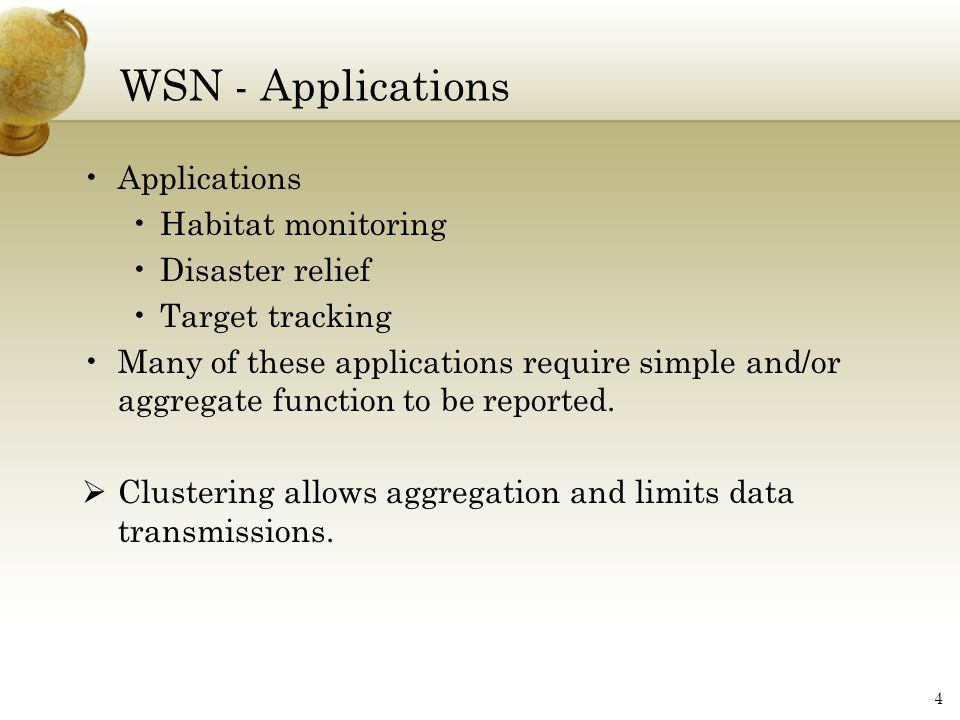 WSN - Applications Applications Habitat monitoring Disaster relief