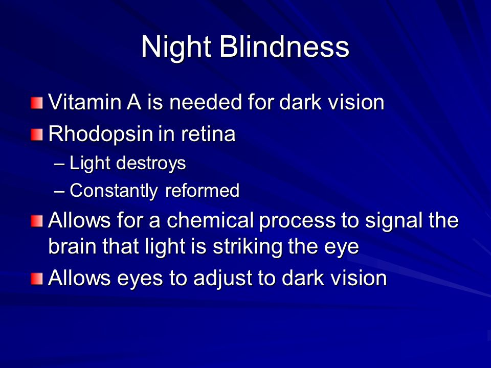 Night Blindness Vitamin A is needed for dark vision