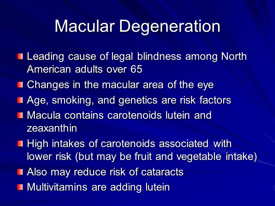 Macular Degeneration Leading cause of legal blindness among North American adults over 65. Changes in the macular area of the eye.
