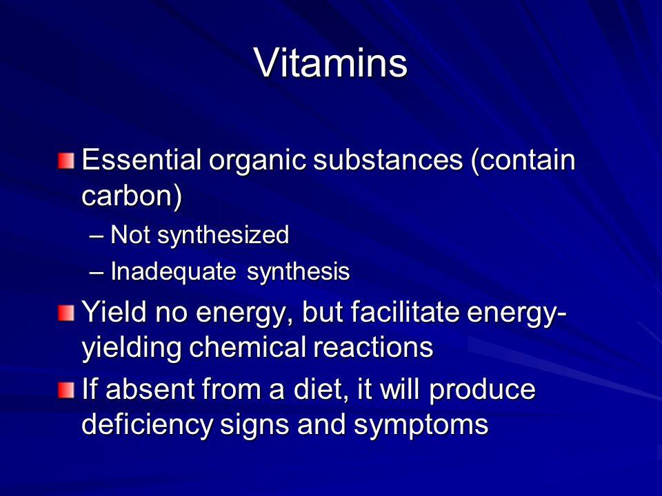 Vitamins Essential organic substances (contain carbon)