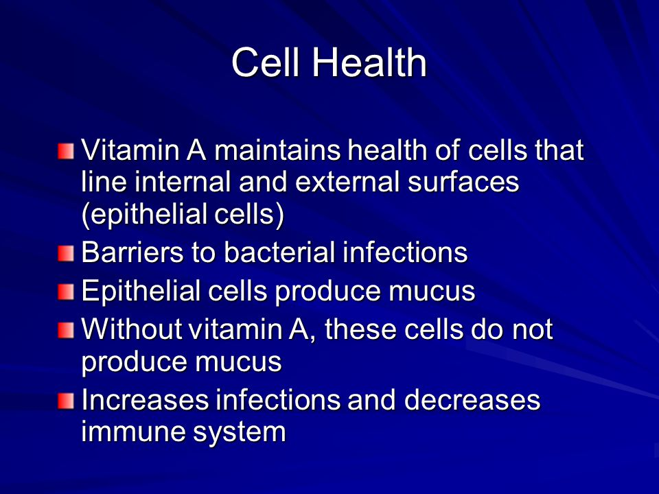Cell Health Vitamin A maintains health of cells that line internal and external surfaces (epithelial cells)