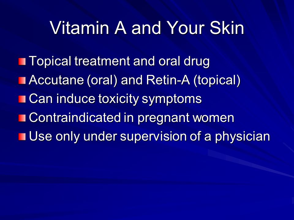 Vitamin A and Your Skin Topical treatment and oral drug