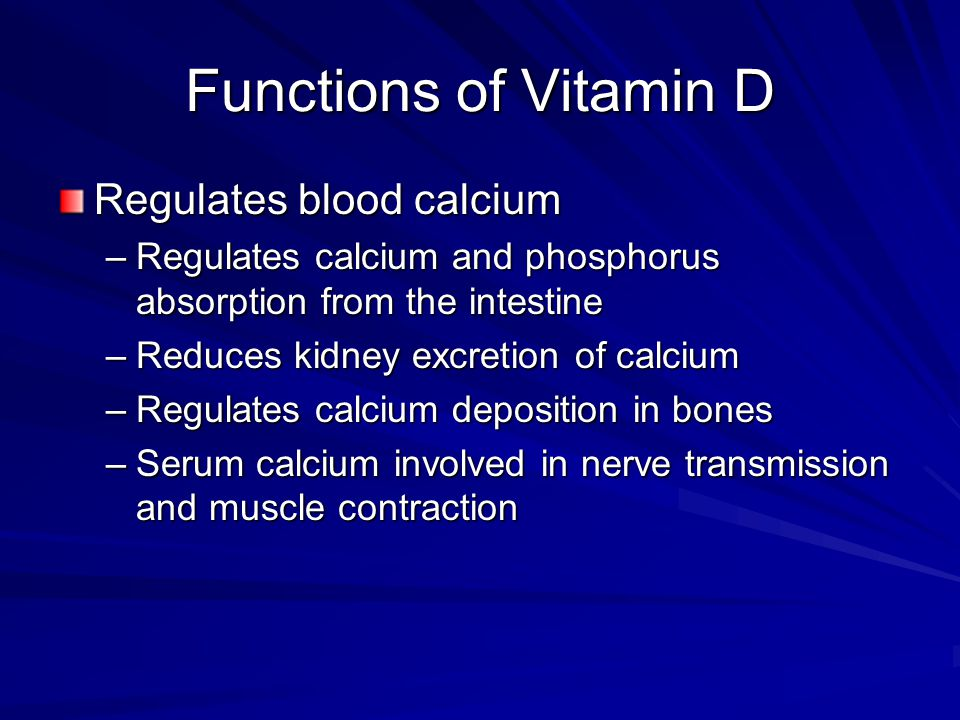 Functions of Vitamin D Regulates blood calcium