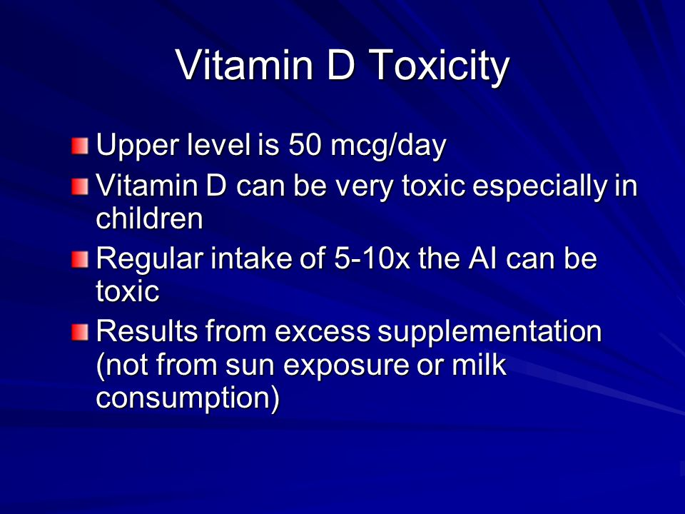 Vitamin D Toxicity Upper level is 50 mcg/day