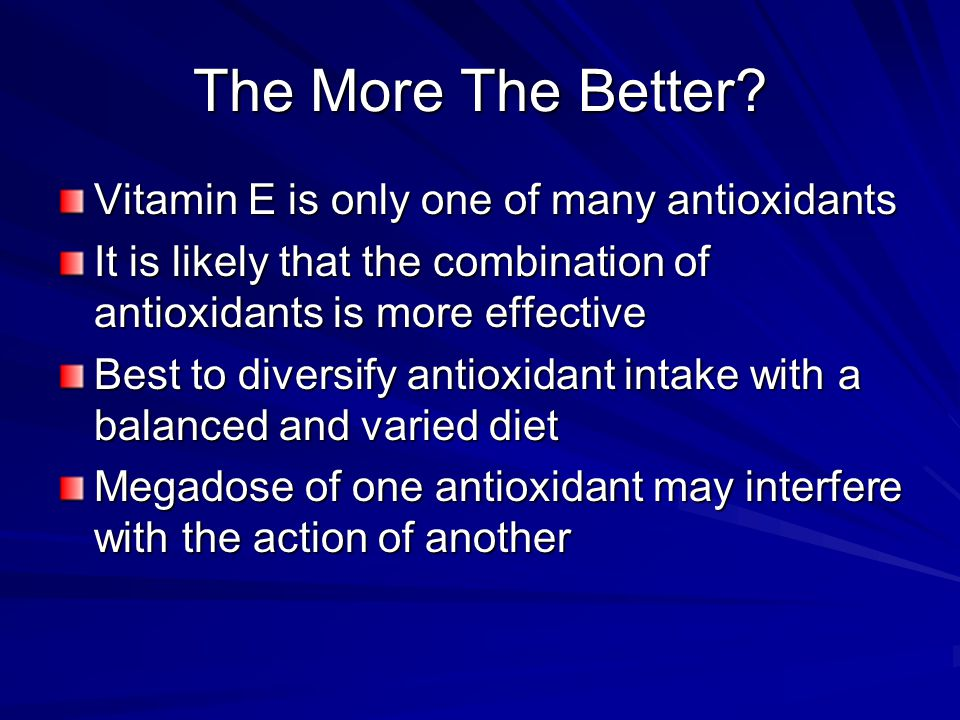 The More The Better Vitamin E is only one of many antioxidants