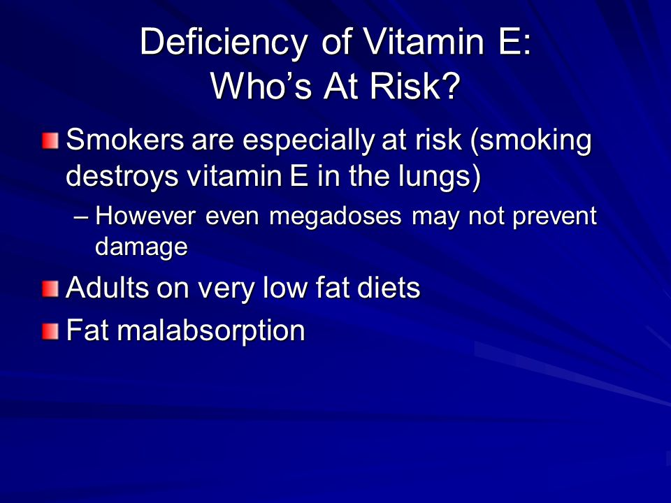Deficiency of Vitamin E: Who's At Risk