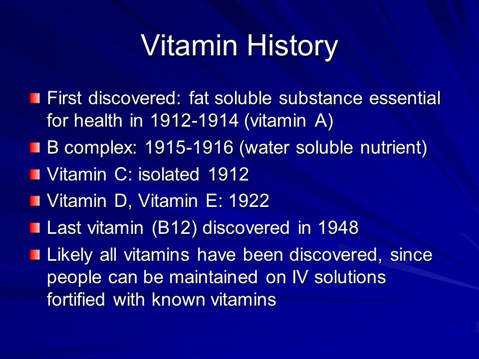 Vitamin History First discovered: fat soluble substance essential for health in 1912-1914 (vitamin A)