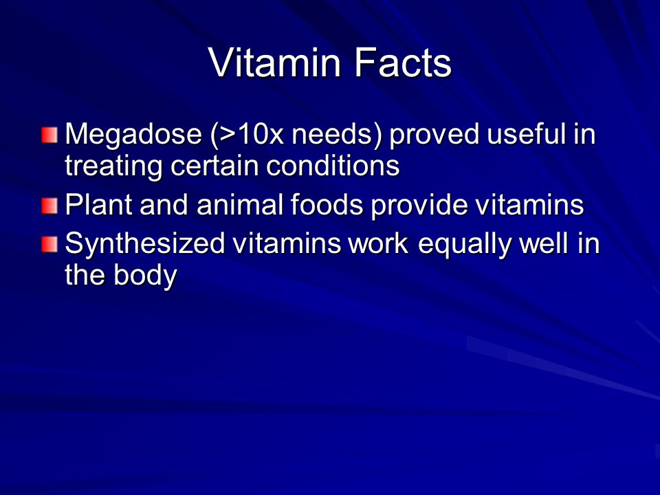 Vitamin Facts Megadose (>10x needs) proved useful in treating certain conditions. Plant and animal foods provide vitamins.