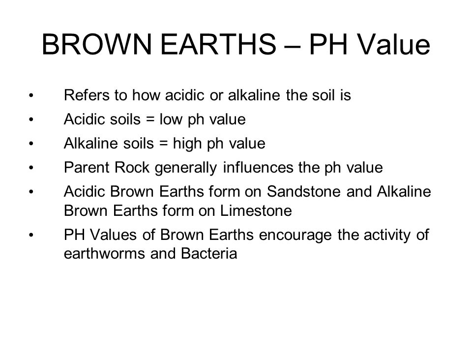 BROWN EARTHS – PH Value Refers to how acidic or alkaline the soil is