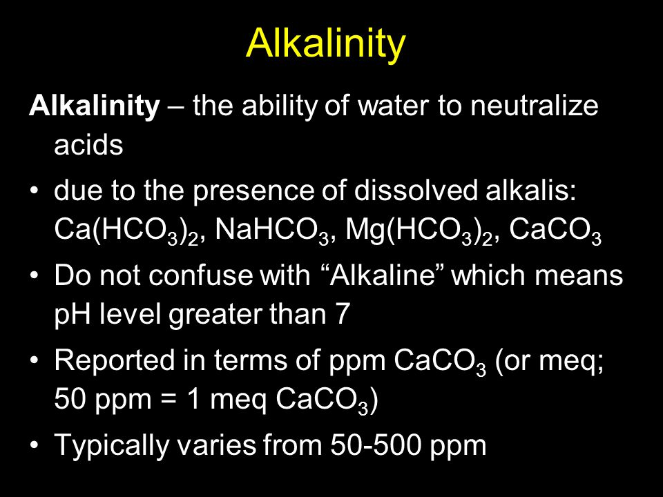 Alkalinity Alkalinity – the ability of water to neutralize acids