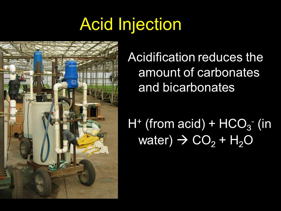 Acid Injection Acidification reduces the amount of carbonates and bicarbonates. H+ (from acid) + HCO3- (in water)  CO2 + H2O.
