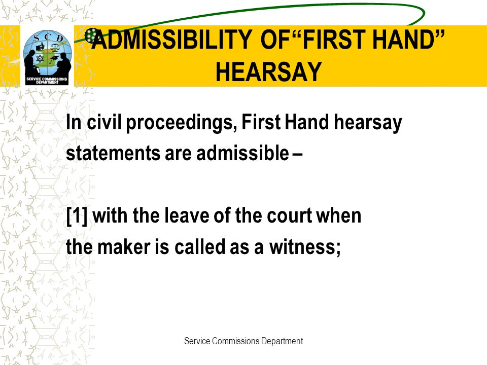 ADMISSIBILITY OF FIRST HAND HEARSAY