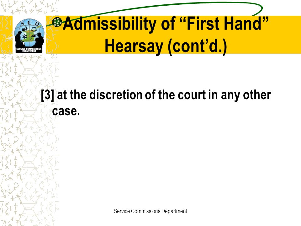 Admissibility of First Hand Hearsay (cont'd.)