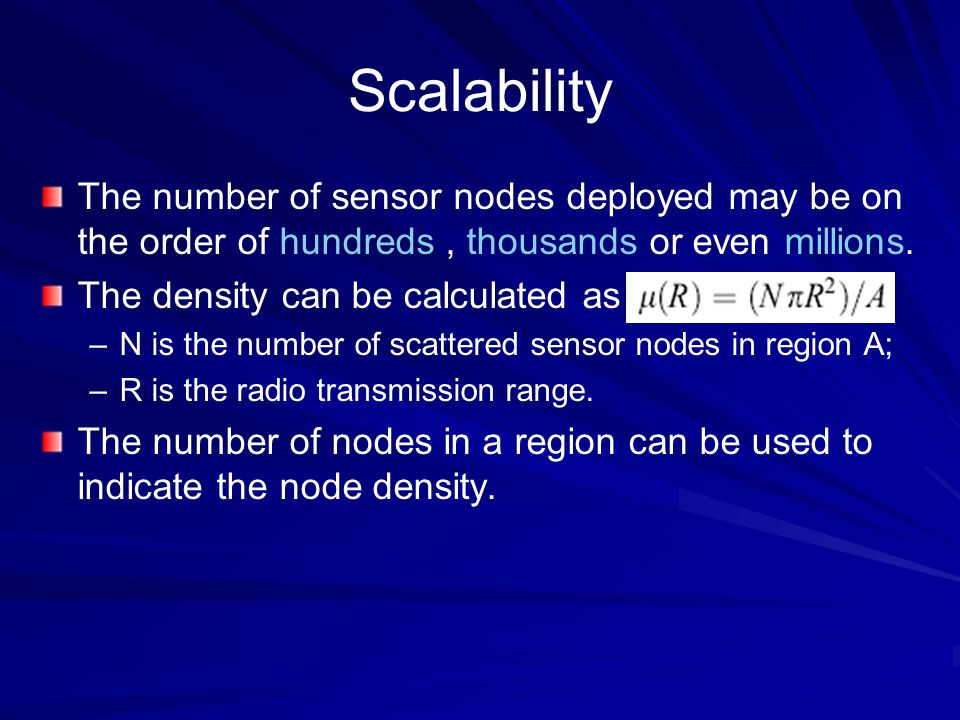 Scalability The number of sensor nodes deployed may be on the order of hundreds , thousands or even millions.