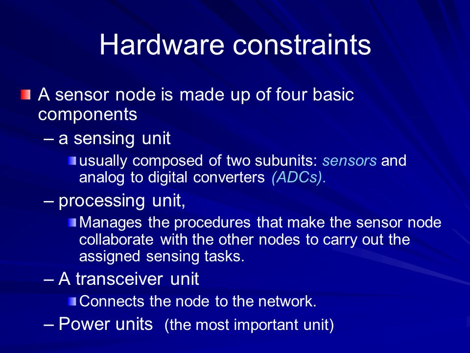 Hardware constraints A sensor node is made up of four basic components