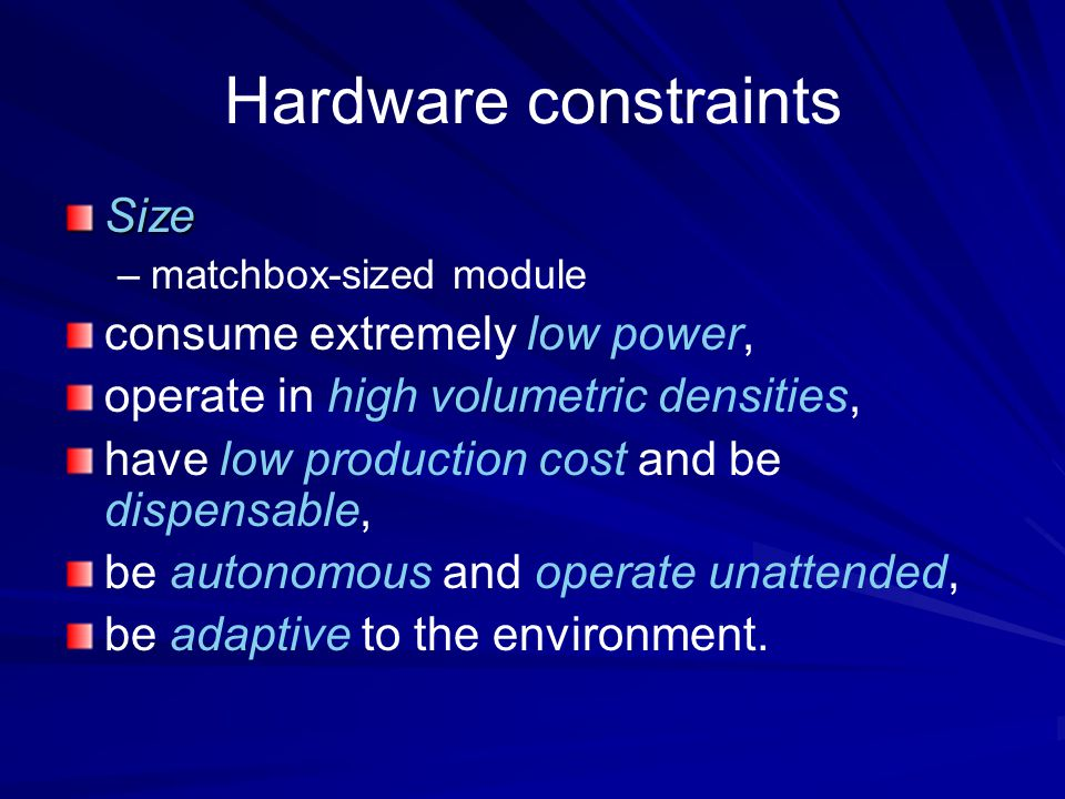 Hardware constraints Size consume extremely low power,