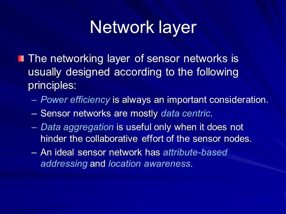 Network layer The networking layer of sensor networks is usually designed according to the following principles: