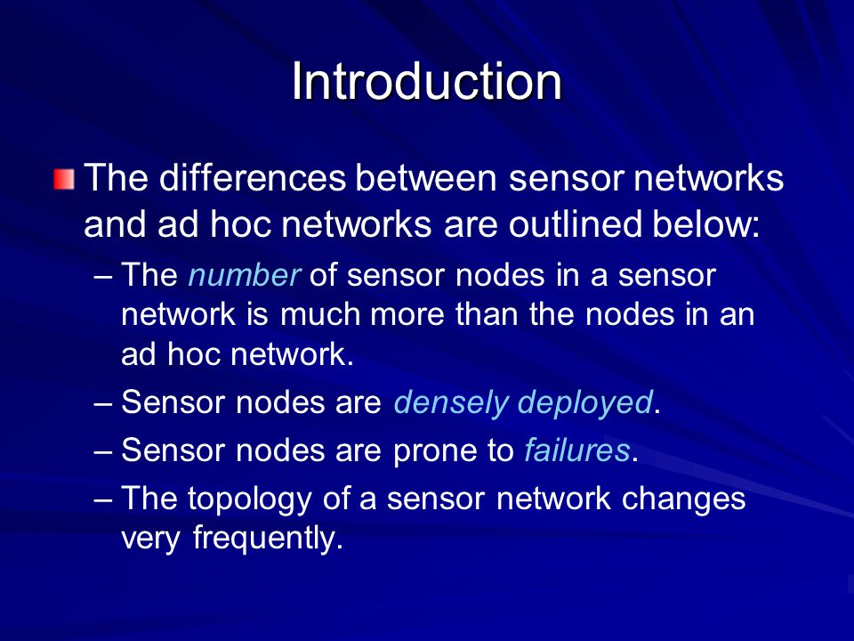 Introduction The differences between sensor networks and ad hoc networks are outlined below: