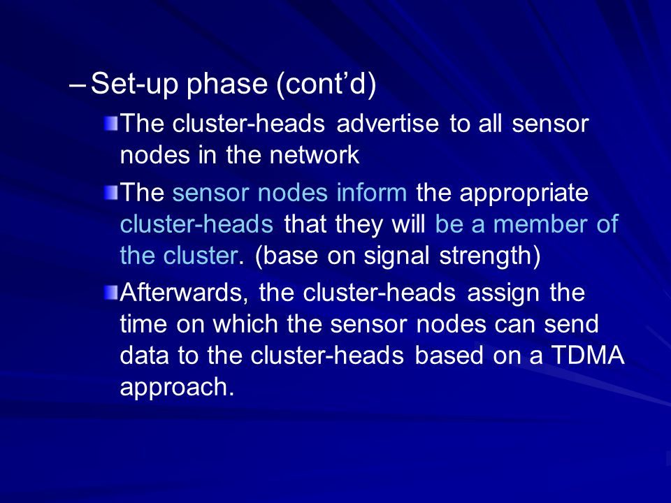Set-up phase (cont'd) The cluster-heads advertise to all sensor nodes in the network.