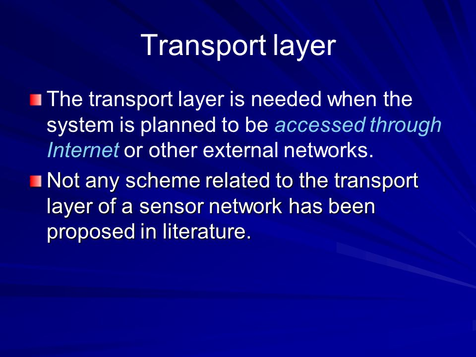 Transport layer The transport layer is needed when the system is planned to be accessed through Internet or other external networks.