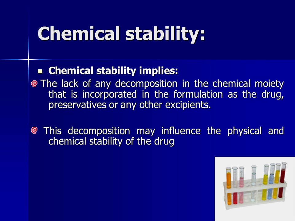 Chemical stability: Chemical stability implies: