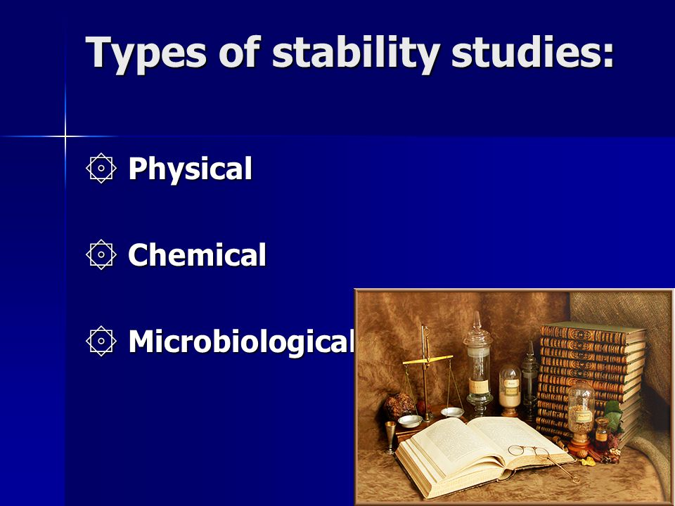 Types of stability studies: