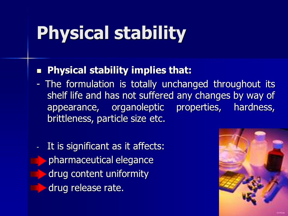 Physical stability Physical stability implies that: