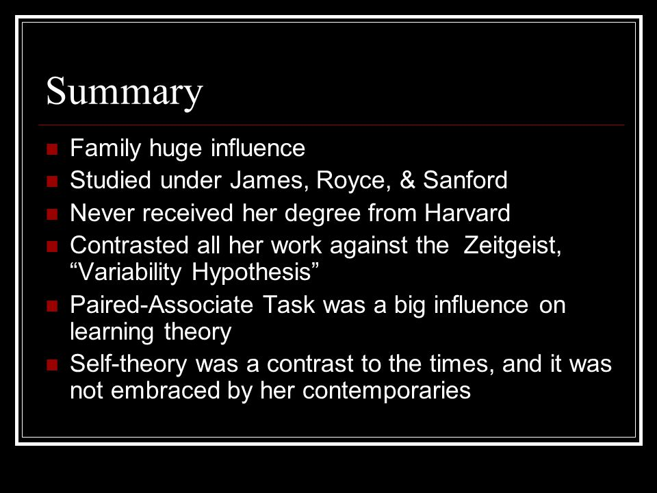 Summary Family huge influence Studied under James, Royce, & Sanford
