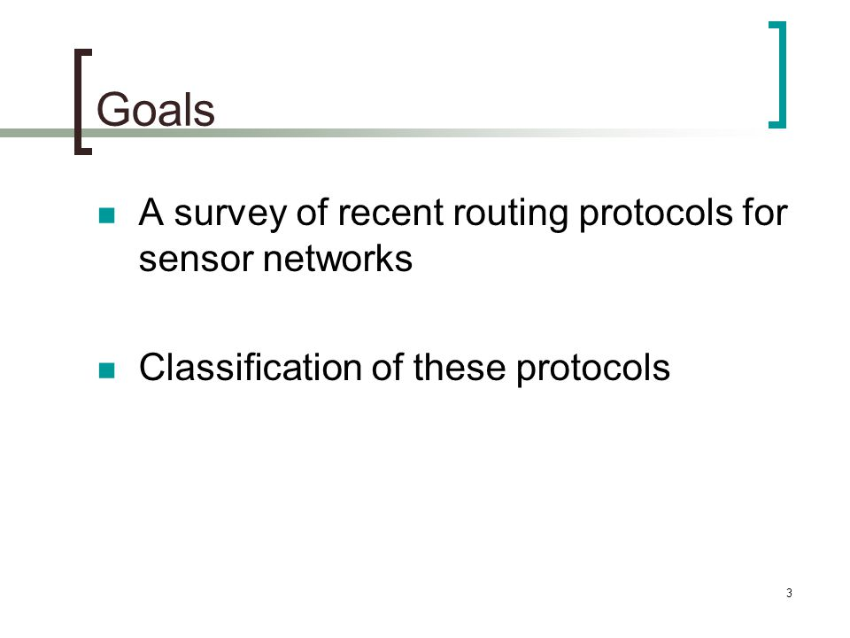 Goals A survey of recent routing protocols for sensor networks