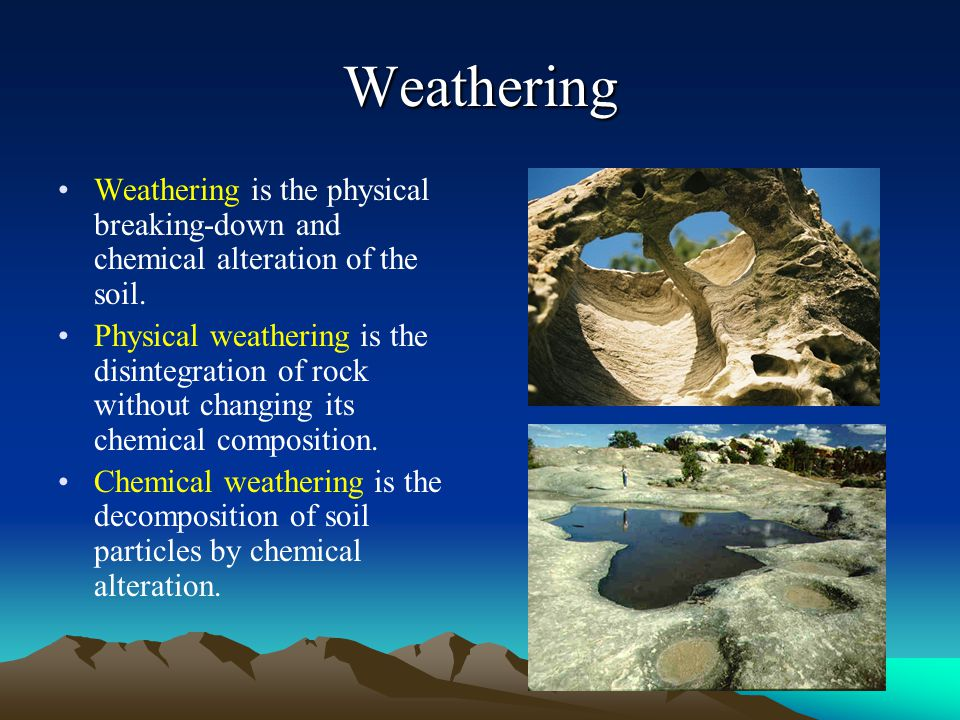 Weathering Weathering is the physical breaking-down and chemical alteration of the soil.