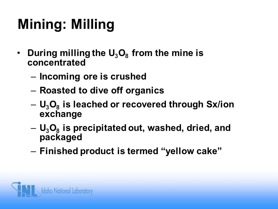 Mining: Milling During milling the U3O8 from the mine is concentrated