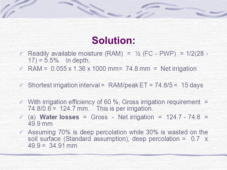 Solution: Readily available moisture (RAM) = ½ (FC - PWP) = 1/2(28 - 17) = 5.5%. In depth,