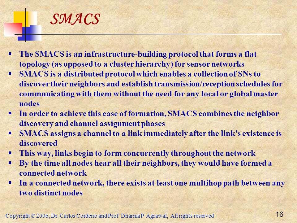 SMACS The SMACS is an infrastructure-building protocol that forms a flat topology (as opposed to a cluster hierarchy) for sensor networks.