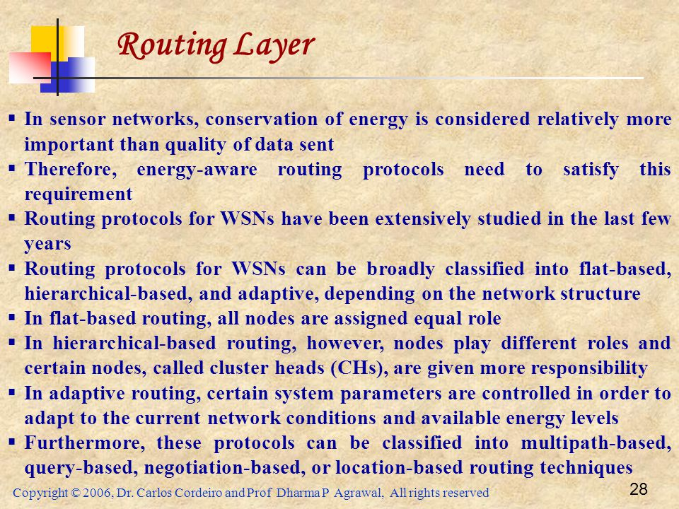Routing Layer In sensor networks, conservation of energy is considered relatively more important than quality of data sent.