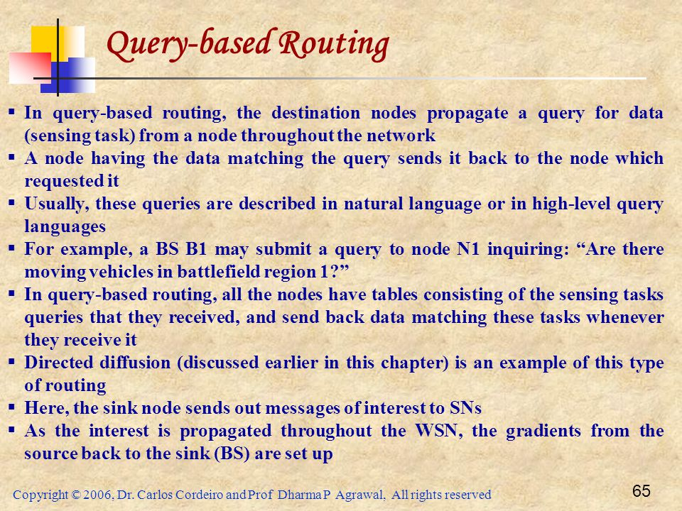 Query-based Routing In query-based routing, the destination nodes propagate a query for data (sensing task) from a node throughout the network.