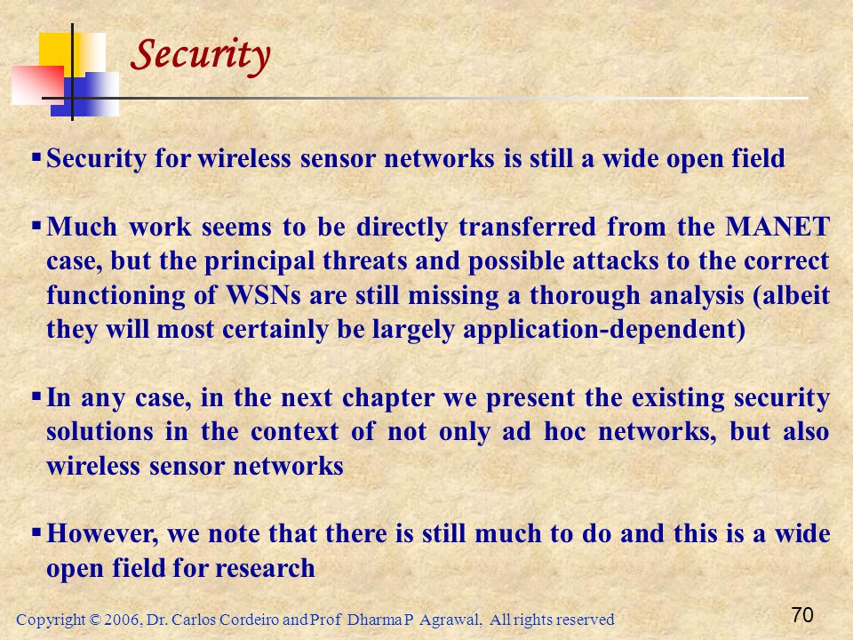 Security Security for wireless sensor networks is still a wide open field.