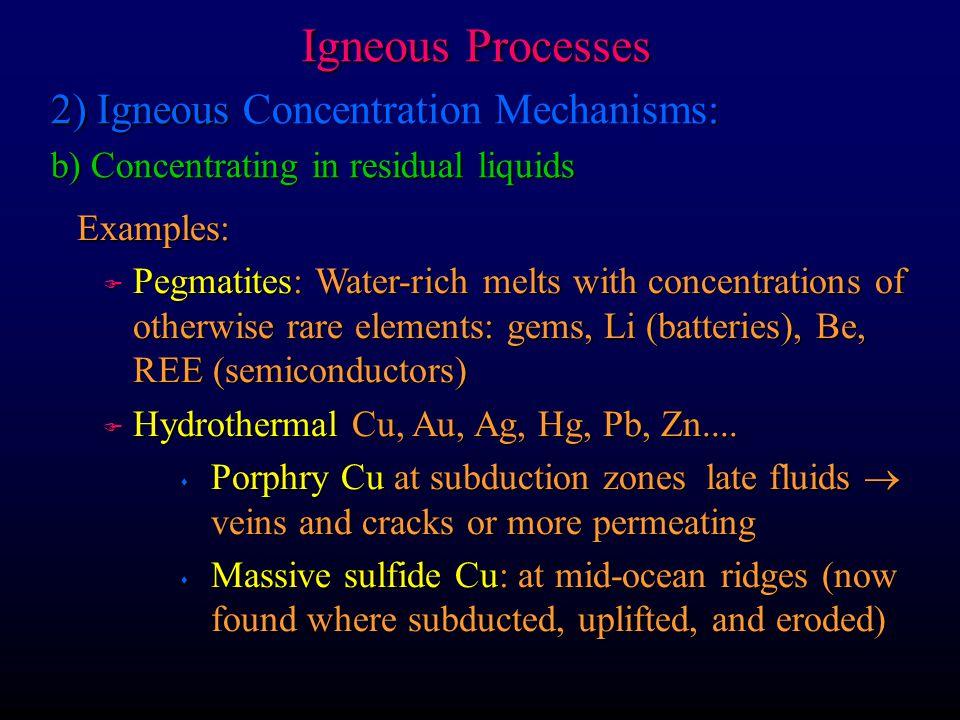 Igneous Processes 2) Igneous Concentration Mechanisms: