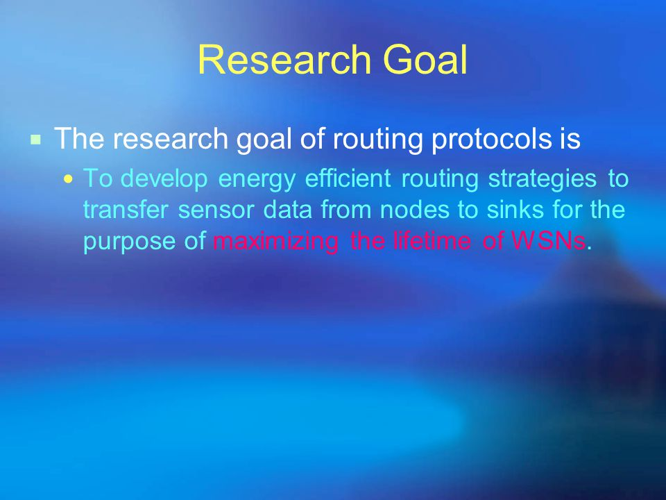 Research Goal The research goal of routing protocols is