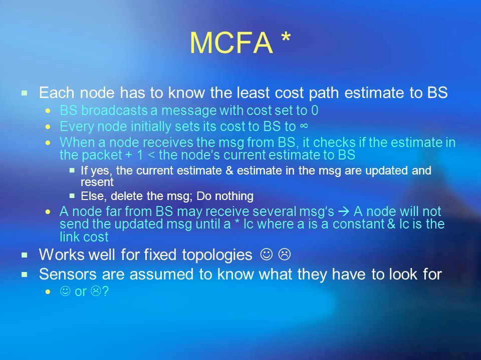 MCFA * Each node has to know the least cost path estimate to BS