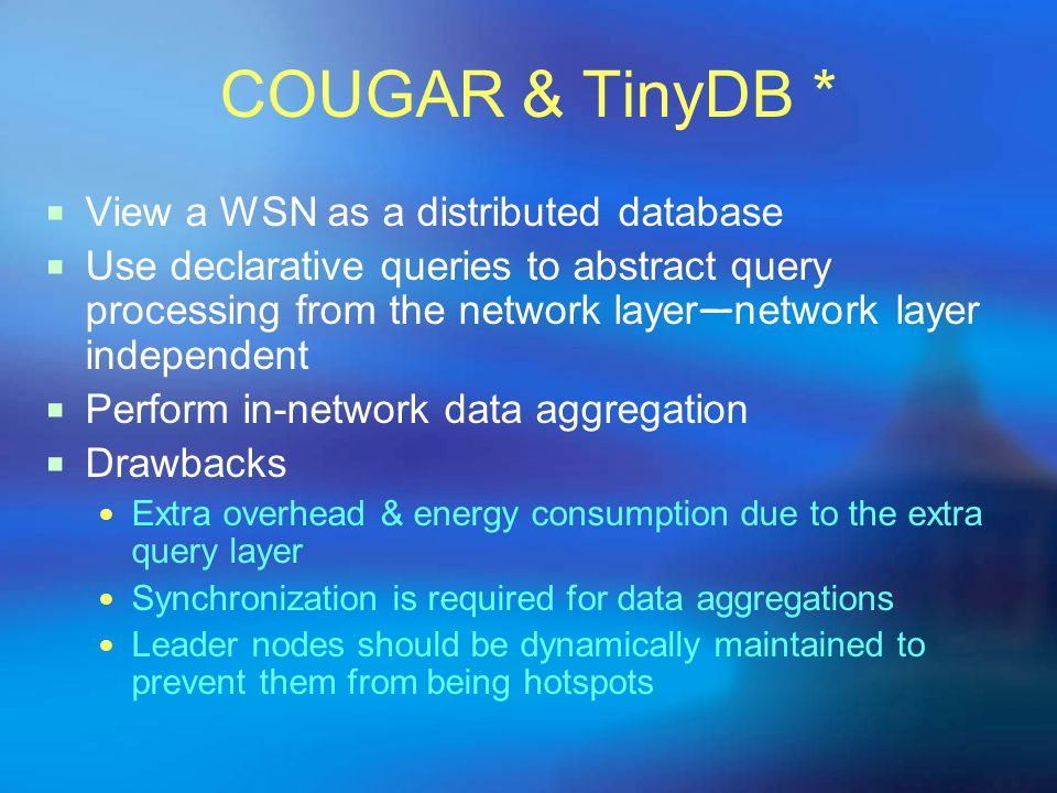 COUGAR & TinyDB * View a WSN as a distributed database