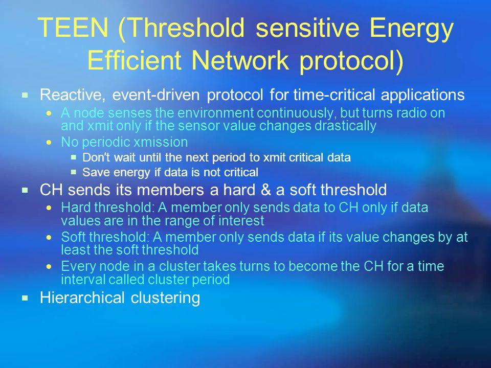 TEEN (Threshold sensitive Energy Efficient Network protocol)
