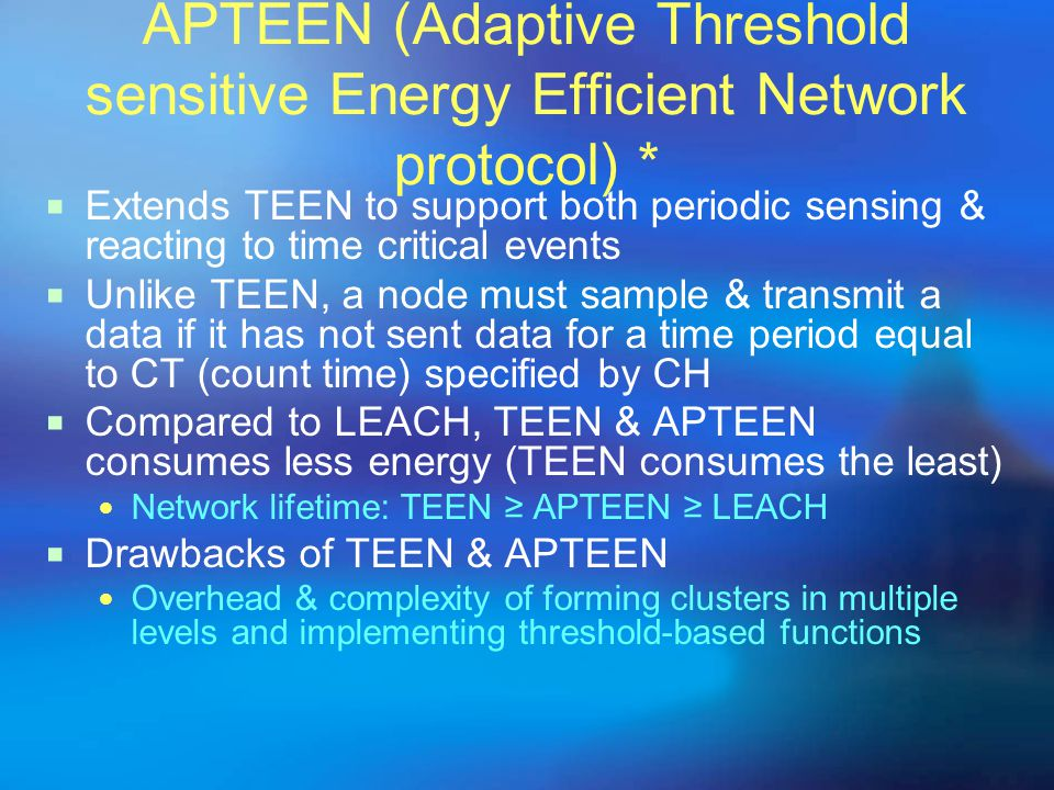 APTEEN (Adaptive Threshold sensitive Energy Efficient Network protocol) *