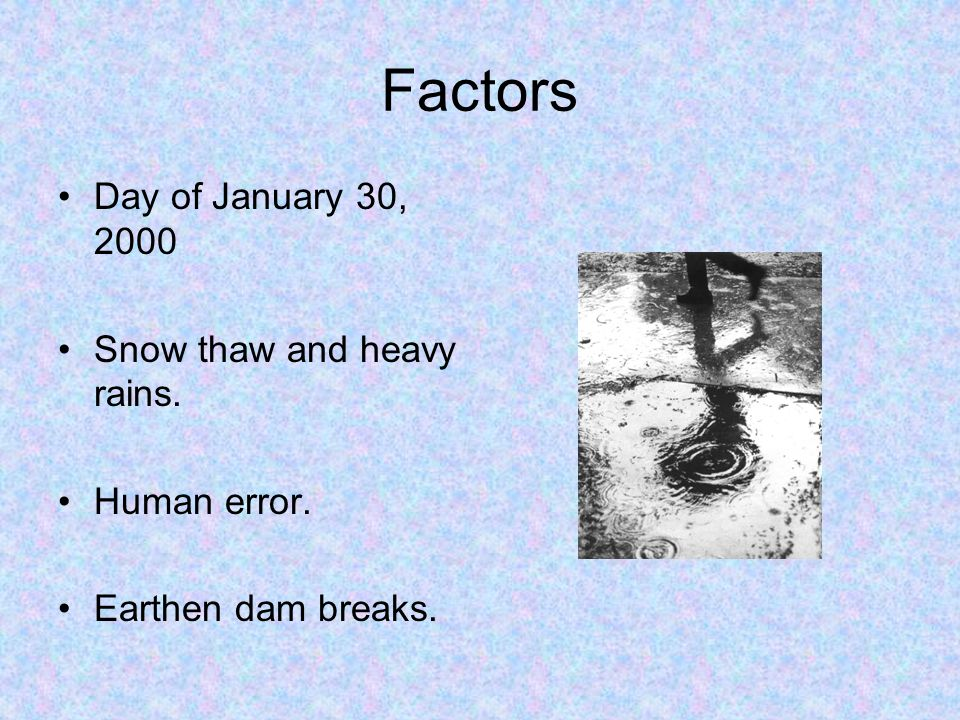 Factors Day of January 30, 2000 Snow thaw and heavy rains.