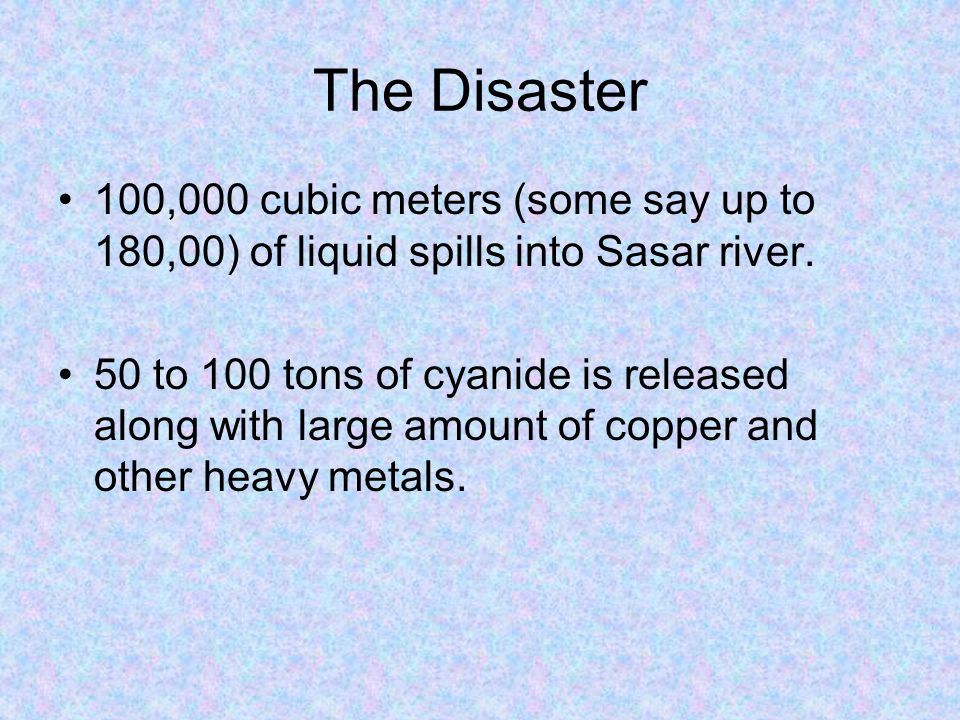 The Disaster 100,000 cubic meters (some say up to 180,00) of liquid spills into Sasar river.