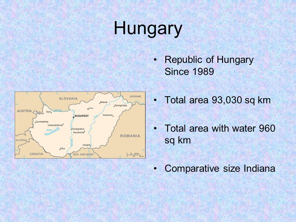 Hungary Republic of Hungary Since 1989 Total area 93,030 sq km